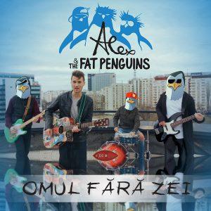 """Alex & The Fat Penguins lansează """"Omul Fără Zei"""""""