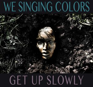 "We Singing Colors și VOLTA Records lansează single-ul și videoclip-ul ""Get Up Slowly""."