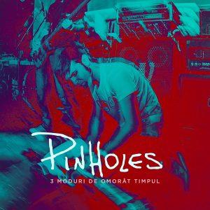 """Pinholes lansează """"3 Moduri de omorât timpul"""" (Live EP)"""