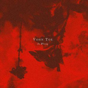 """Vohn Toe lansează cel de-al doilea single și videoclip – """"So Wrong"""""""