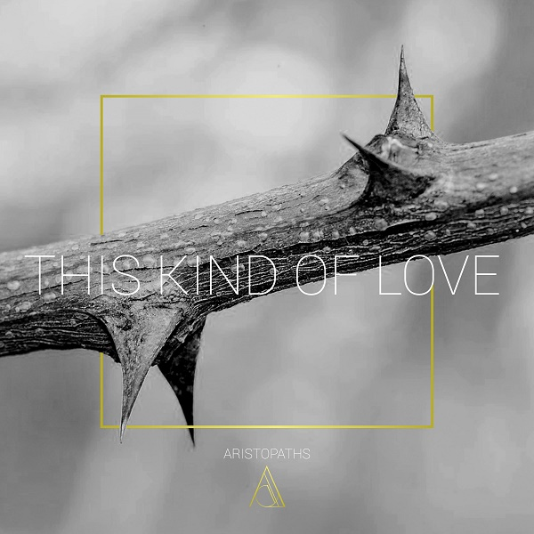 """This Kind of Love"", primul EP ARISTOPATHS"