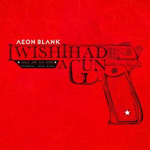 """Aeon Blank a lansat videoclipul """"I Wish I Had A Gun"""""""