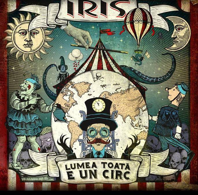 """Trupa IRIS lansează albumul """"Lumea toată e un circ"""", pe 23 octombrie, la Hard Rock Cafe"""