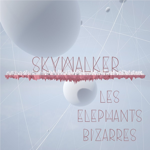 "The sky is the limit! Les Elephants Bizarres lansează piesa ""Skywalker"""