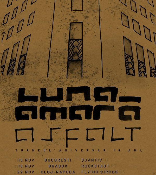 LUNA AMARĂ. Turneul Aniversar: Asfalt. 15 ani