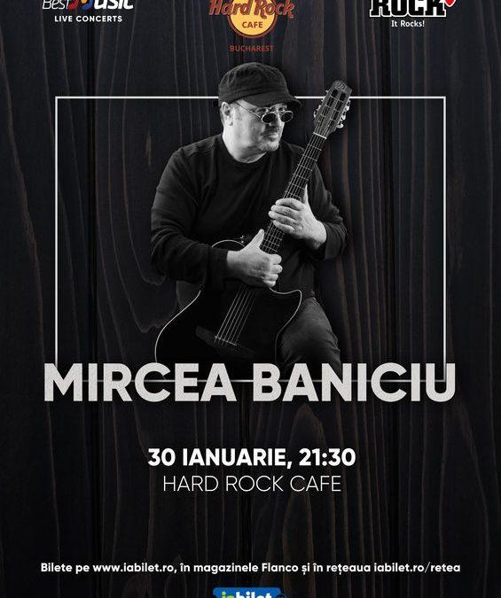 Concert Mircea Baniciu la Hard Rock Cafe pe 30 ianuarie