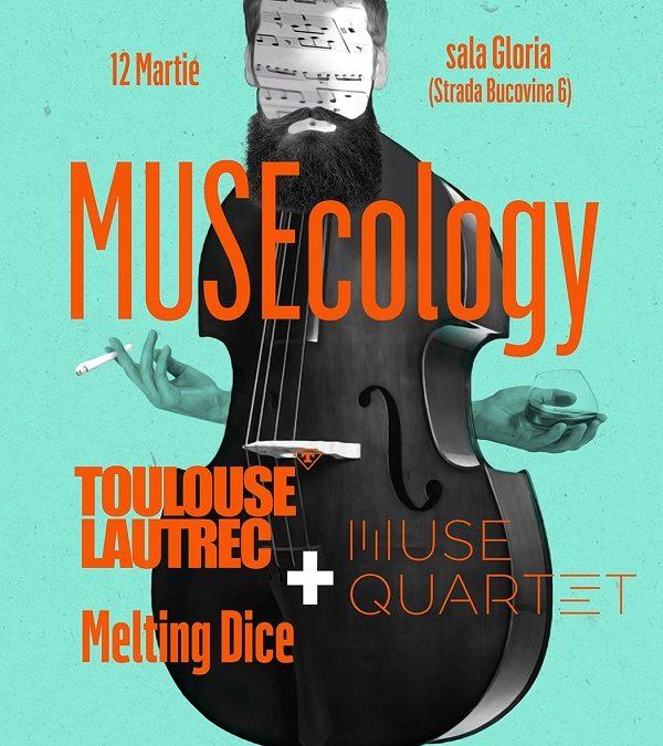 MUSEcology: Toulouse Lautrec și Melting Dice x Muse Quartet pe 12 martie la Sala Gloria din București